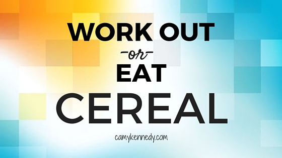 workout or eat cereal?